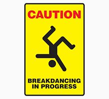 Caution - Breakdancing in Progress Unisex T-Shirt