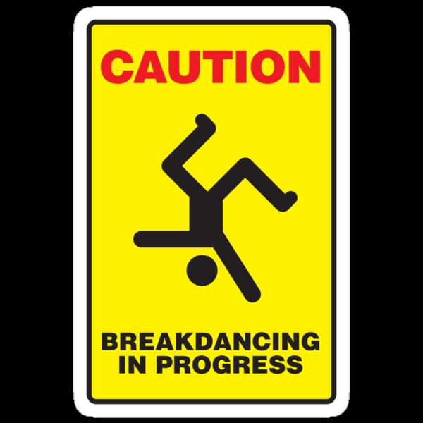 Caution - Breakdancing in Progress by Jason Jeffery