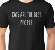 Cats are the best people  Unisex T-Shirt