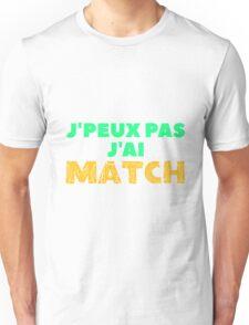 J'peux Pas J'ai Match Unisex T-Shirt