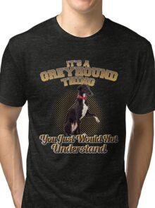It's A Greyhound Thing Tri-blend T-Shirt