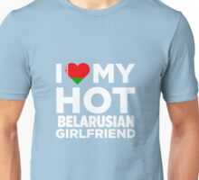 I Love My Hot Belarusian Girlfriend Unisex T-Shirt