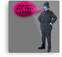 What's All This, Then? Metal Print