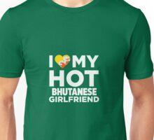 I Love My Hot Bhutanese Girlfriend Unisex T-Shirt