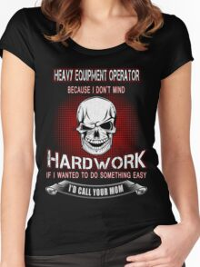 Heavy Equipment Operator because i don't mind hard work Women's Fitted Scoop T-Shirt