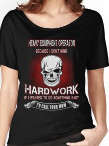 Heavy Equipment Operator because i don't mind hard work Women's Relaxed Fit T-Shirt
