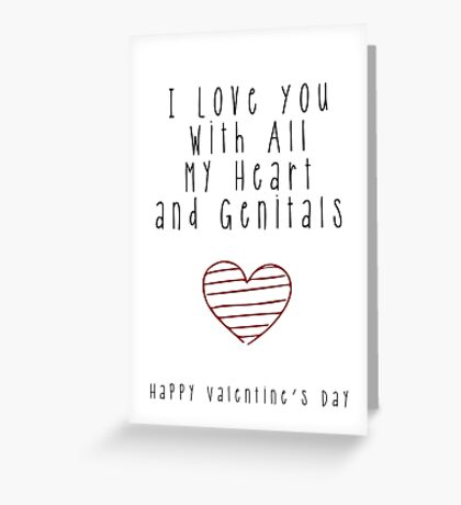 My Rude Valentine - Love You with all my Heart and Genitals Greeting Card