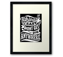 Taking It Easy Won't Get You Anywhere Gym Motivation Framed Print