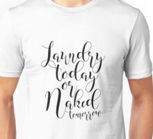 "Printable art ""Laundry Today Or Naked Tomorrow""Decor Dorm Print Laundry Room Print Print Funny Wall Print Motivational Quote Dorm Art Dorm Unisex T-Shirt"
