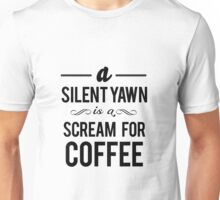 a silent yawn is a scream for coffee  Unisex T-Shirt