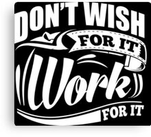 Don't Wish For It Work For It Sports Gym Motivational Canvas Print