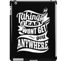 Taking It Easy Won't Get You Anywhere iPad Case/Skin