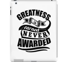 Greatness Is Earned Never Awarded iPad Case/Skin