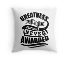Greatness Is Earned Never Awarded Gym Sports Quotes Throw Pillow