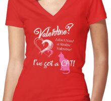 Valentine? I Don't Need a Valentine, I've Got a CAT! Women's Fitted V-Neck T-Shirt