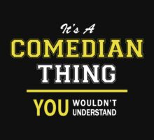 It's A COMEDIAN thing, you wouldn't understand !! by satro