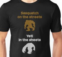 Sasquatch on the streets, Yeti in the sheets Unisex T-Shirt