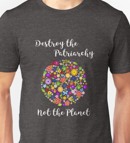 Destroy The Patriarchy Not The Planet Beautiful Flowers Unisex T-Shirt