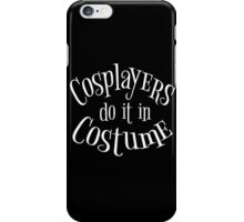 Cosplayers do it in Costume, White Text iPhone Case/Skin
