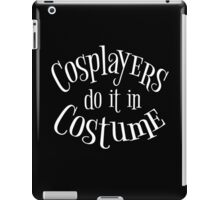 Cosplayers do it in Costume, White Text iPad Case/Skin