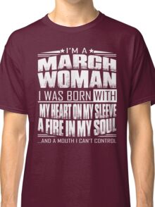 I'm a March woman - Funny birthday gift for March woman  Classic T-Shirt