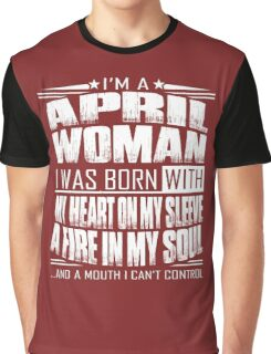 I'm a April woman - Funny birthday gift for April woman  Graphic T-Shirt