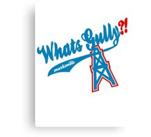 What's Gully??   . .   . ..                  ..OILERS Canvas Print
