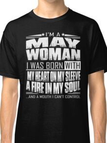 I'm a May woman - Funny birthday gift for May woman  Classic T-Shirt