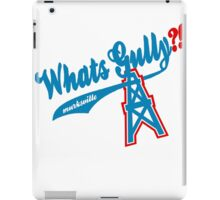 What's Gully??   . .   . ..                  ..OILERS iPad Case/Skin