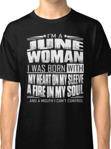I'm a June woman - Funny birthday gift for June woman  Classic T-Shirt