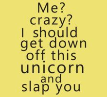 Me? Crazy? I should get down off this unicorn and slap you Kids Clothes
