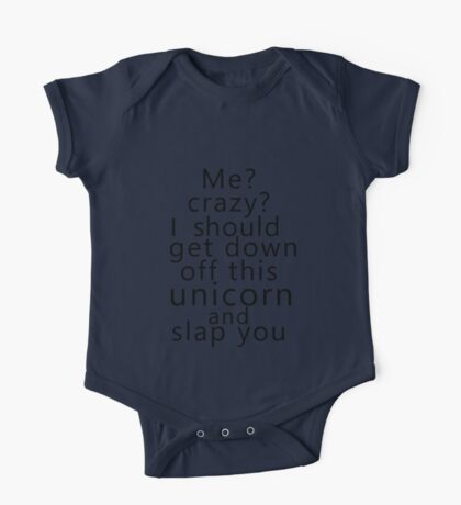 Me? Crazy? I should get down off this unicorn and slap you One Piece - Short Sleeve
