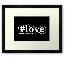 Love - Hashtag - Black & White Framed Print