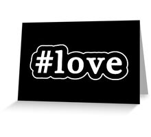Love - Hashtag - Black & White Greeting Card
