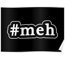 Meh - Hashtag - Black & White Poster