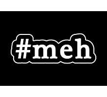 Meh - Hashtag - Black & White Photographic Print
