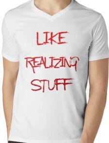 LIKE REALIZING STUFF... Mens V-Neck T-Shirt