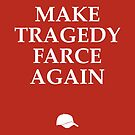 Make Tragedy Farce Again by Johannes Grenzfurthner