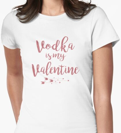 Vodka Is My Valentine Womens Fitted T-Shirt