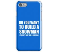 Do You Want To Build A Snowman iPhone Case/Skin