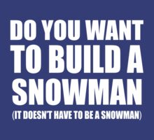 Do You Want To Build A Snowman T-Shirt