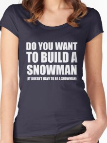 Do You Want To Build A Snowman Women's Fitted Scoop T-Shirt