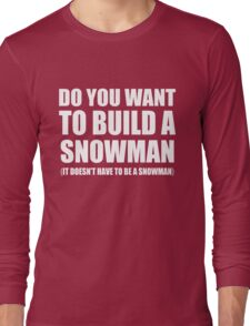 Do You Want To Build A Snowman Long Sleeve T-Shirt
