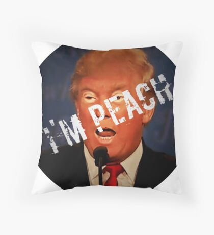 "Trump says ""I'M PEACH""!  Dump Trump, Impeach Trump, Join the Resistance and RESIST Donald Trump! Throw Pillow"