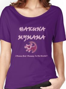 Hakuna MyMama - means best mummy in the world! Women's Relaxed Fit T-Shirt