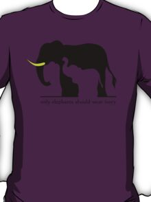 Only Elephants Should Wear Ivory (White Background) T-Shirt