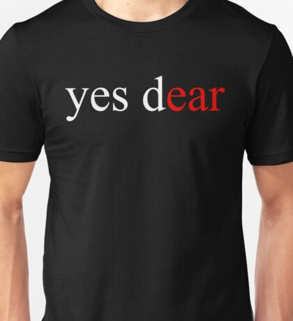 yes dear Unisex T-Shirt