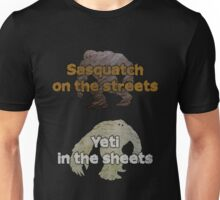 Sasquatch on the streets, Yeti in the sheets (Alternate2) Unisex T-Shirt
