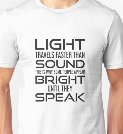 Bright Until You Speak Unisex T-Shirt