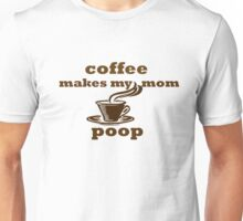 Coffee Makes My Mom Poop Unisex T-Shirt